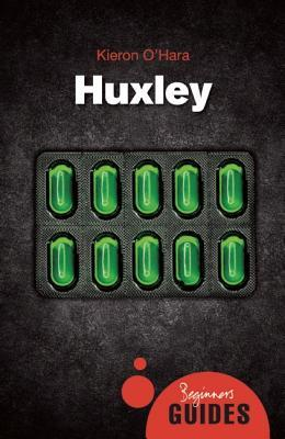 Huxley: A Beginners Guide  by  Keiron OHara