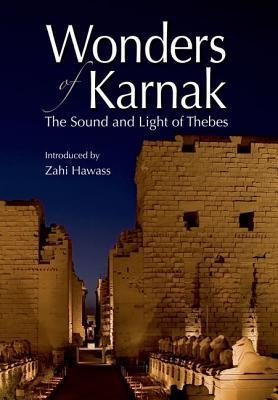 Wonders of Karnak: The Sound and Light of Thebes Zahi A. Hawass