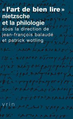 LArt de Bien Lire: Nietzsche Et La Philologie  by  Jean-François Balaudé