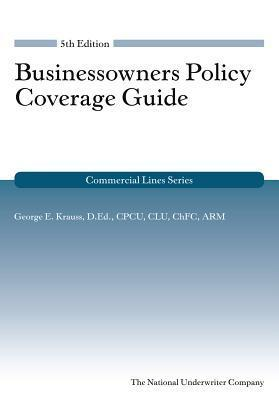 Businessowners Coverage Guide, 5th Ed  by  George E Krauss