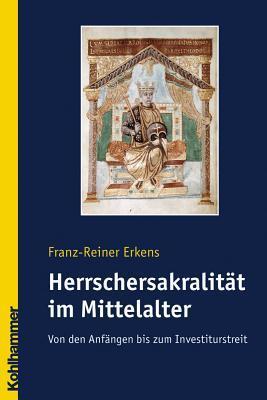 Die Herrschersakalität Im Mittelalter  by  Franz-reiner Erkens