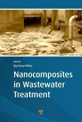 Nanocomposites in Wastewater Treatment Ajay Kumar Mishra