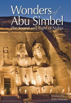 Wonders of Abu Simbel: The Sound and Light of Nubia  by  Zahi A. Hawass