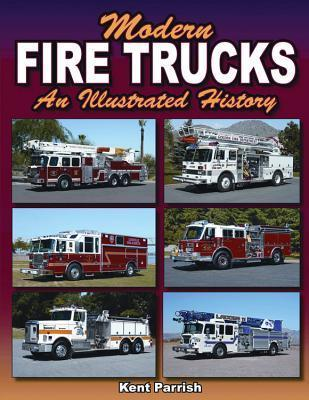 Modern Fire Trucks: An Illustrated History  by  Kent Parrish