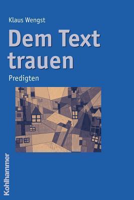 Dem Text Trauen: Predigten Klaus Wengst