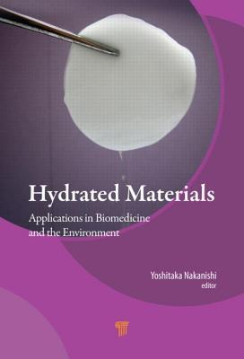 Hydrated Materials: Applications in Biomedicine and the Environment  by  Yoshitaka Nakanishi