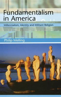 Fundamentalism In America (America In The 20th Century Series) Philip Melling