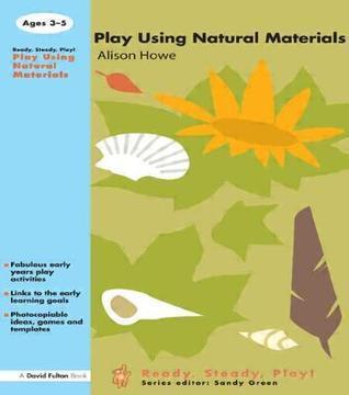 Play Using Natural Materials Alison Howe