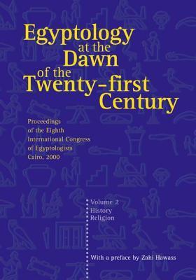 Egyptology at the Dawn of the Twenty-First Century Volume 2 Zahi A. Hawass