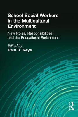 School Social Workers in the Multicultural Environment: New Roles, Responsibilites, and Educational Enrichment  by  Paul R. Keys