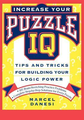 Increase Your Puzzle IQ: Tips and Tricks for Building Your Logic Power Marcel Danesi