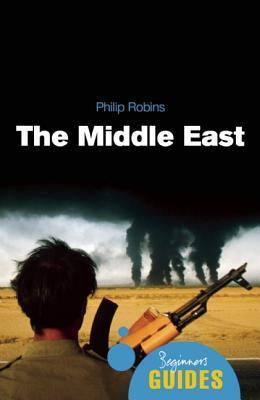 The Middle East: A Beginners Guide Philip Robins