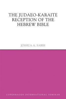 The Judaeo-Karaite Reception of the Hebrew Bible Joshua Sabih