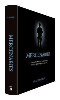 Mercenaries: A Guide to Private Armies and Private Military Companies  by  Alan Axelrod