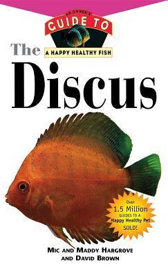 The Discus: An Owners Guide to a Happy Healthy Fish Maddy Hargrove