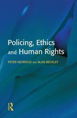 Policing Ethics and Human Rights  by  Peter Neyroud
