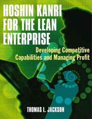 Hoshin Kanri for the Lean Enterprise: Developing Competitive Capabilities and Managing Profit [With CD-ROM] Thomas L. Jackson