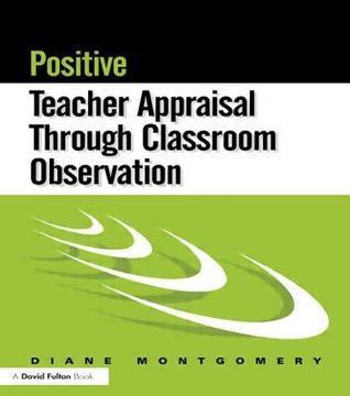Positive Teacher Appraisal Through Classroom Observation Diane Montgomery