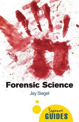 Forensic Science: A Beginners Guide  by  Jay Siegel