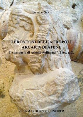 I Frontoni Arcaici Dellacropoli Di Atene Fabrizio Santi