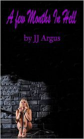 A Few Months In Hell  by  J.J. Argus