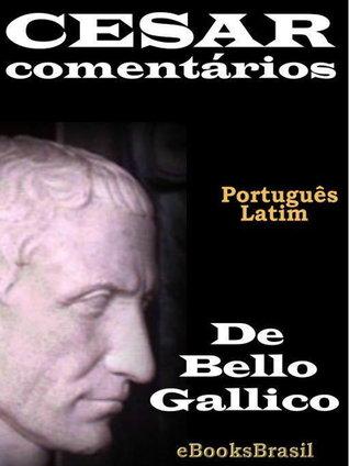 Cesar: Comentários Caius Iulius Caesar