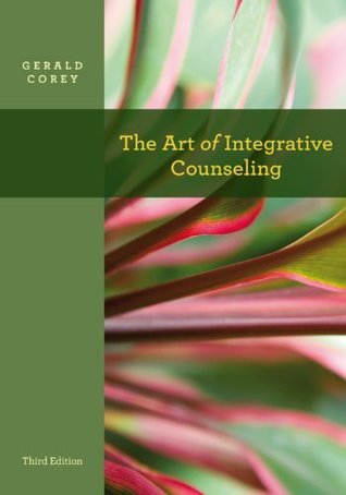 The Art of Integrative Counseling (Psy 641 Introduction to Psychotherapy) Gerald Corey