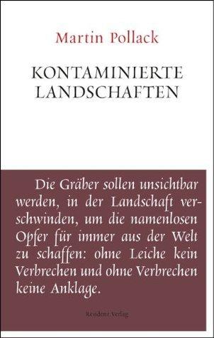 Kontaminierte Landschaften: Unruhe bewahren  by  Martin Pollack
