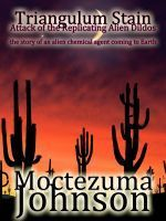 Attack of the Replicating Alien Dildos (Triangulum Stain #1) Moctezuma Johnson