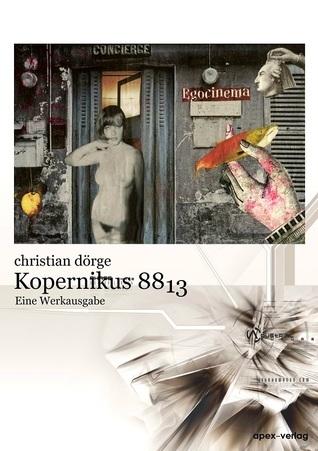 Kopernikus 8813 - Eine Werkausgabe  by  Christian Dörge