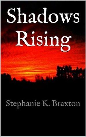 Shadows Rising  by  Stephanie K. Braxton