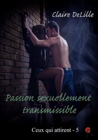 Passion sexuellement transmissible ( Ceux qui attirent #5)  by  Claire DeLille