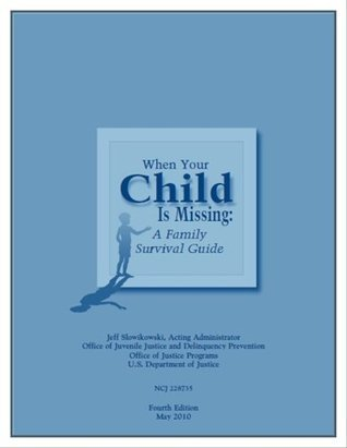 When Your Child Is Missing : A Family Survival Guide [Fourth Edition]  by  U.S. Department of Justice Office of Juvenile Justice and Delinquency Prevention