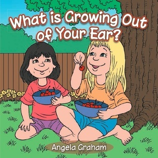What Is Growing Out of Your Ear? Angela Graham