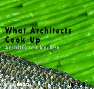 What Architects Cook Up - Architekten Kochen  by  No Available