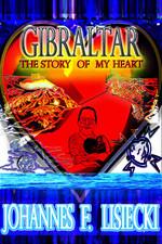 Gibraltar the Story of My Heart  by  Johannes F Lisiecki