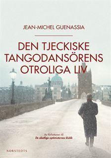 Den tjeckiske tangodansörens otroliga liv Jean-Michel Guenassia