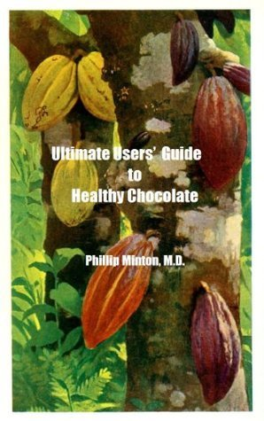 Ultimate Users Guide to Healthy Chocolate Phillip Minton