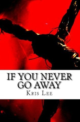If You Never Go Away Kris Lee