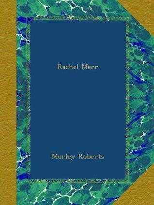 Rachel Marr  by  Morley Roberts