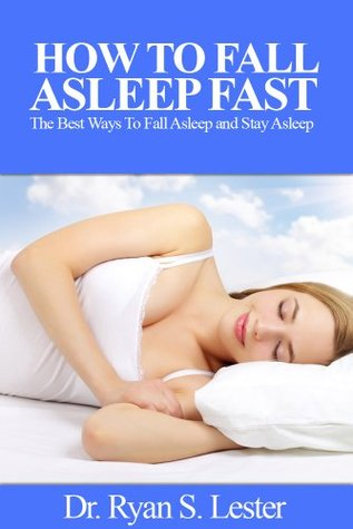 How To Fall Asleep Fast: The Best Ways To Fall Asleep Fast And Stay Asleep  by  Ryan S. Lester