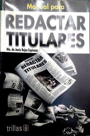 Manual para redactar titulares María de Jesús Rojas Espinoza