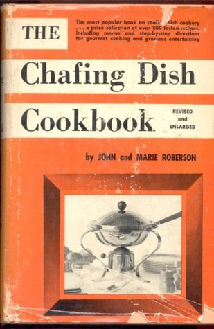 The Chafing Dish Cookbook John and Marie Roberson