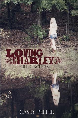 Loving Charley (Full Circle, #3) Casey Peeler