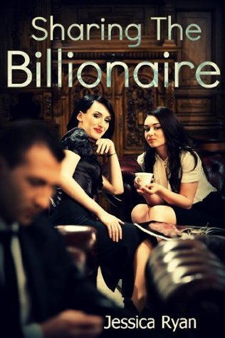Sharing the Billionaire (Billionaire Ace #1)  by  Jessica Ryan