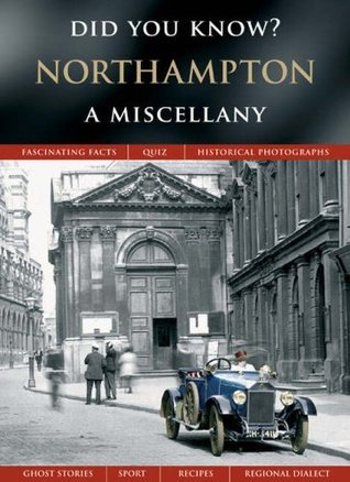 Northampton: A Miscellany (Did you know?) Julia Skinner