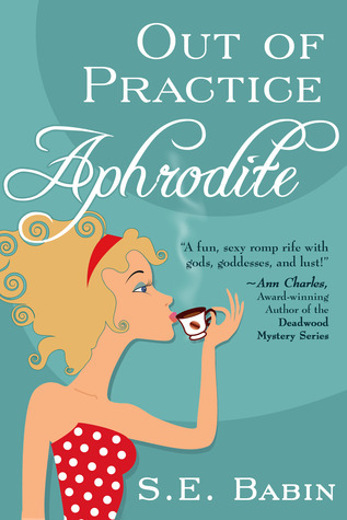 Out of Practice Aphrodite (Book 1 of The Naughty Goddess Chronicles) S.E. Babin