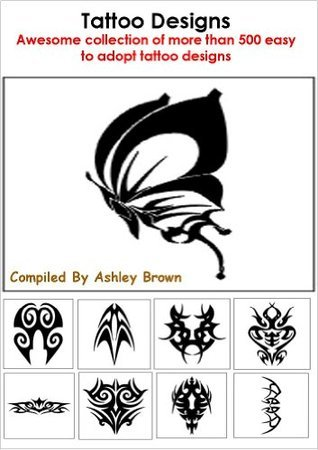 Tattoo Designs: Awesome collection of more than 500 easy to adopt tattoo designs  by  Ashley Brown