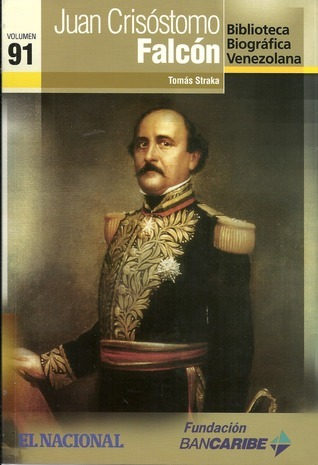 Juan Crisóstomo Falcón (Biblioteca Biográfica Venezolana, volumen 91) Tomás Straka