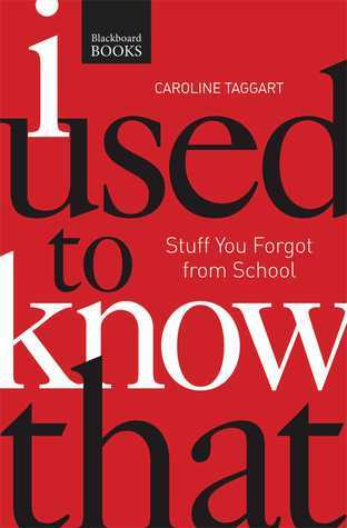 I Used to Know That PB: Stuff You Forgot From School Caroline Taggart